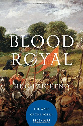 Blood Royal – The Wars of the Roses: 1462–1485