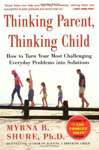 Thinking Parent, Thinking Child: How to Turn Your Most Challenging Problems into Solutions pdf