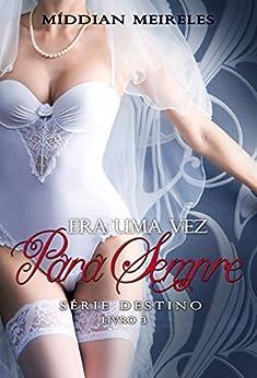Era uma vez Para Sempre (Destino Livro 3) (Portuguese Edition) by [Meireles, Míddian]