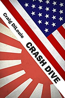 Crash Dive: a novel of the Pacific War by [DiLouie, Craig]