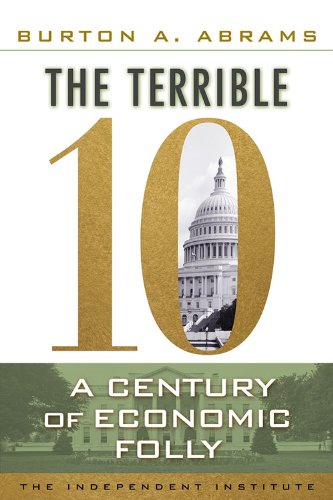 Read Online The Terrible 10: A Century of Economic Folly pdf