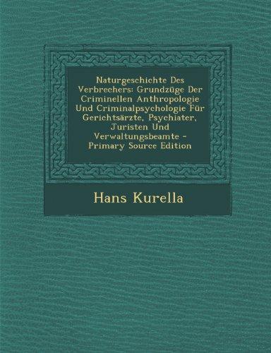 Naturgeschichte Des Verbrechers: Grundzüge Der Criminellen Anthropologie Und Criminalpsychologie Für Gerichtsärzte, Psychiater, Juristen Und Verwaltungsbeamte (German Edition)