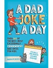 A Dad Joke A Day: Over 365 of the best most exceedingly cringeworthy dad jokes for kids. Eye rolls and giggles assured, everyday.