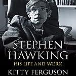 Stephen Hawking: His Life and Work | Kitty Ferguson