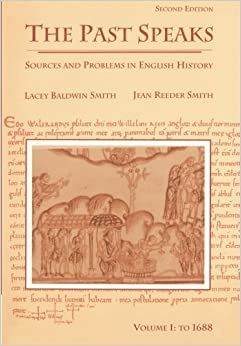 The Past Speaks: Sources and Problems in English History, Vol. 1: To 1688