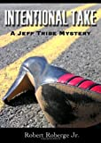 Intentional Take, Robert Roberge Jr., 1934632430