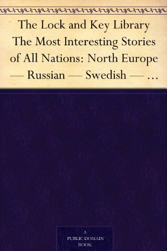 The Lock and Key Library The Most Interesting Stories of All Nations: North Europe — Russian — Swedish — Danish — Hungarian