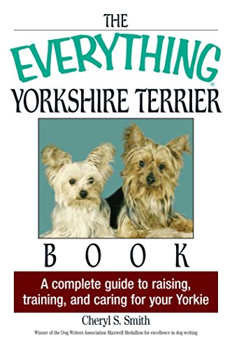 (The Everything Yorkshire Terrier Book: A Complete Guide to Raising, Training, And Caring for Your Yorkie (Everything®))