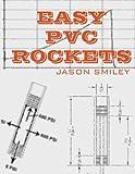 Easy PVC Rockets, Jason Smiley, 1492842877