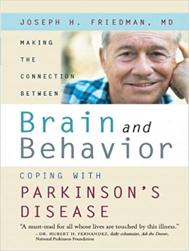 Making the Connection Between Brain and Behavior: Coping with Parkinson's Disease Joseph Friedman MD
