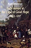 Early Slavery at the Cape of Good Hope, 1652-1717, Karel Schoeman, 1869191471