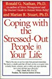 Coping with the Stressed-Out People in Your Life, Ronald G. Nathan and Marian R. Stuart, 0345381866