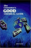 The Consumer's Good Chemical Guide: A Jargon-Free Guide to the Chemical of Everyday Life (Scientific American Library Series)