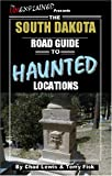 The South Dakota Road Guide to Haunted Locations (Unexplained Presents...)