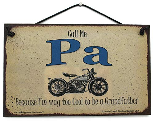 Egbert's Treasures 5x8 Biker Sign Saying Call Me PA Because I'm Way Too Cool to be a Grandfather Decorative Fun Universal Household Signs from