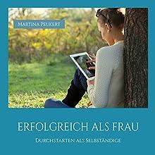 Erfolgreich als Frau: Durchstarten als Selbständige Hörbuch von Martina Peukert Gesprochen von: Martina Peukert, Anna Behne