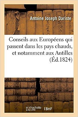 Lire un Conseils aux Européens qui passent dans les pays chauds, et notamment aux Antilles pdf ebook