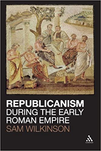 Republicanism During the Early Roman Empire by Sam Wilkinson (2012-01-19)