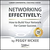 Networking Effectively: How to Build Your Network for Career Success: Career Confidential Coaching Series, Book 1
