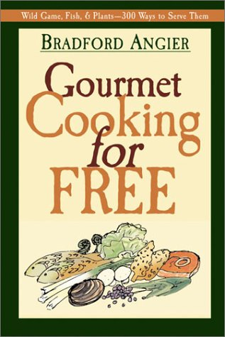 Gourmet Cooking for Free by Bradford Angier