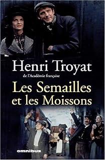 Les semailles et les moissons : [3] : La grive, Troyat, Henri