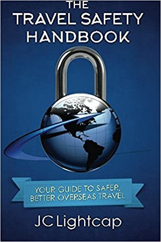 Book The Travel Safety Handbook: Your Guide To Safer, Better Travel [3/1/2017] J.C. Lightcap