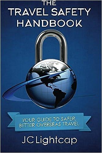 The Travel Safety Handbook: Your Guide To Safer, Better Travel [3/1/2017] J.C. Lightcap