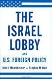 The Israel Lobby and U. S. Foreign Policy, John J. Mearsheimer and Stephen M. Walt, 0374177724
