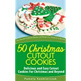 50 Christmas Cutout Cookies – Delicious and Easy Cutout Cookies For Christmas and Beyond (The Ultimate Christmas Recipes and Recipes For Christmas Collection Book 10)