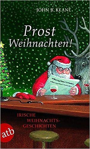 Prost Weihnachten!: Irische Weihnachtsgeschichten: Amazon.de: John B ...