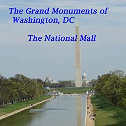 The Grand Monuments of Washington, DC - the National Mall