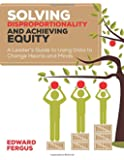 Solving Disproportionality and Achieving Equity: A Leader′s Guide to Using Data to Change Hearts and Minds