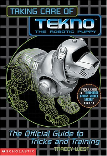 Taking Care of Tekno the robotic puppy: The Official Guide to Tricks and Training pdf epub