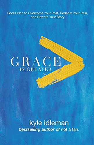 Grace Is Greater: God's Plan to Overcome Your Past, Redeem Your Pain, and Rewrite Your Story (Max Lucado In The Grip Of Grace)