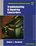 Troubleshooting and Repairing Camcorders, Davidson, Homer L., 007015760X
