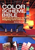 The Color Scheme Bible: Inspirational Palettes for Designing Home Interiors