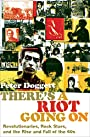 There's a Riot Going On: Revolutionaries, Rock Stars, and the Rise and Fall of the 60s