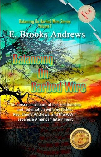 Balancing On Barbed Wire: The personal account of lost relationship and redemption with my father, Rev. Emery Andrews, and the WW II Japanese American Internment (My Personal Account compare prices)