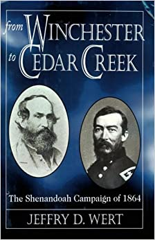 From Winchester to Cedar Creek: Shenandoah Campaign of 1864
