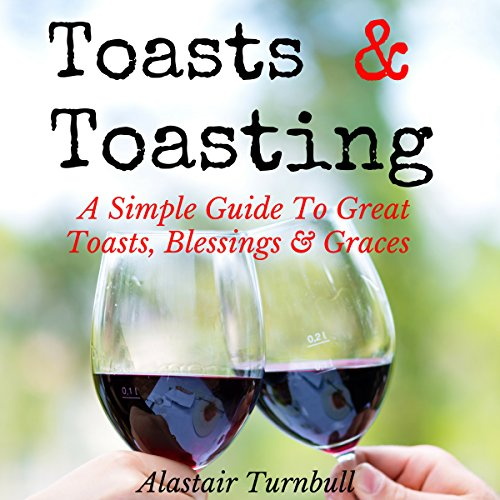 Toasts & Toasting: A Simple Guide to Great Toasts, Blessings & Graces