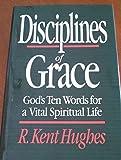 Disciplines of Grace, R. Kent Hughes, 0891077316