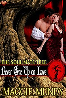 Never Give Up on Love (The Soul Mate Tree Book 7) by [Mundy, Maggie]