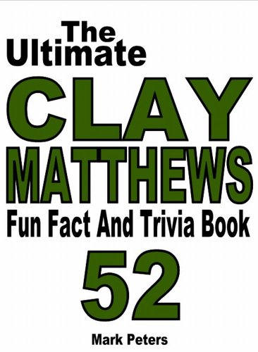 The Ultimate Clay Matthews Fun Fact And Trivia Book