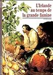 IRLANDE AU TEMPS DE LA GRANDE FAMINE...