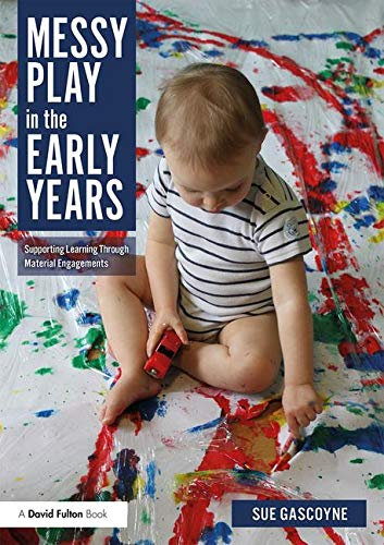 Messy Play in the Early Years: Supporting Learning through Material Engagements (Supporting Physical Development In The Early Years)