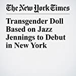 Transgender Doll Based on Jazz Jennings to Debut in New York | Jacey Fortin