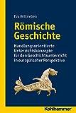 Romische Geschichte : Handlungsorientierte Unterrichtskonzepte Fur Den Geschichtsunterricht in Europaischer Perspektive, Eva Wittneben, 317025894X