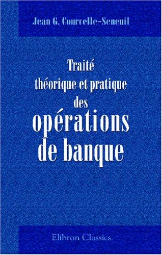 Traité théorique et pratique des opérations de banque (French Edition) by Adamant Media Corporation