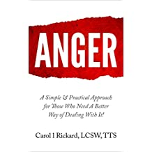 ANGER: A Simple & Practical Approach for Those Who Need a Better Way of Dealing With It!