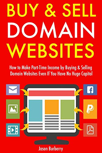 Buy & Sell Domain Websites (Updated for 2017 Marketplace): How to Make Part-Time Income by Buying & Selling Domain Websites Even If You Have No Huge - Online Buy Burberry